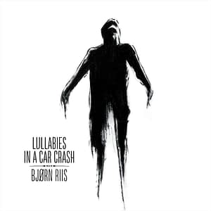 Bjørn Riis - Lullabies in a Car Crash